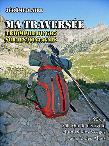 Couverture du livre Ma traversée : triomphe du GR5 sur les montagnes