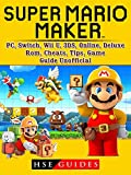 Super Mario Maker, PC, Switch, Wii U, 3DS, Online, Deluxe, Rom, Cheats, Tips, Game Guide Unofficial (English Edition)