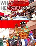 What Henry Africas: Heinz Rainer - African cultures - perilious journeys