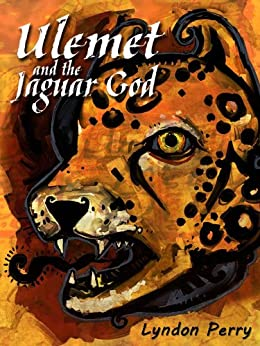 Ulemet and the Jaguar God by [Perry, Lyndon]