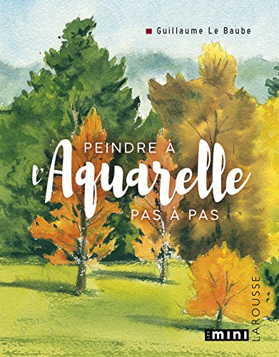Peindre à l'Aquarelle - pas à pas par Guillaume Le Baube