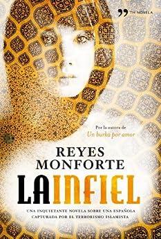La infiel: Una inquietante novela sobre una española capturada por el terrorismo islamista par [Monforte, Reyes]