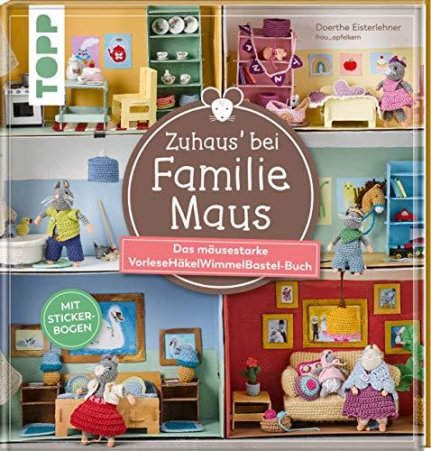 Zuhaus bei Familie Maus: Das mäusestarke VorleseHäkelWimmelBastel-Buch. Mit Stickerbogen