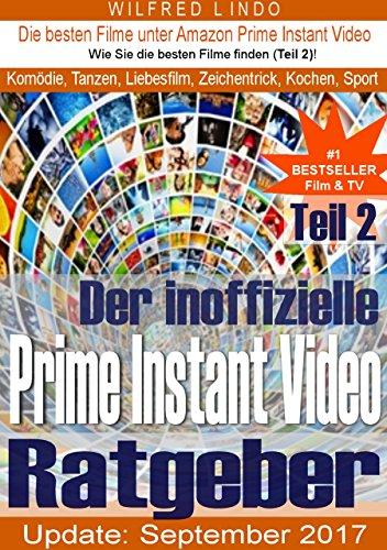 Prime Instant Video – der inoffizielle Ratgeber (Teil 3): Die besten Filme aus den Bereichen Komödie, Tanzen, Liebesfilm, Kochen und Sport (Prime Instant Video Ratgeber)