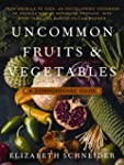 Uncommon Fruits and Vegetables: A Com...
