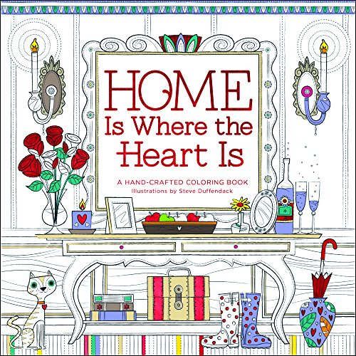Home is Where the Heart Is: A Hand-Crafted Adult Coloring Book (Home-design-spiele Erwachsene Für)