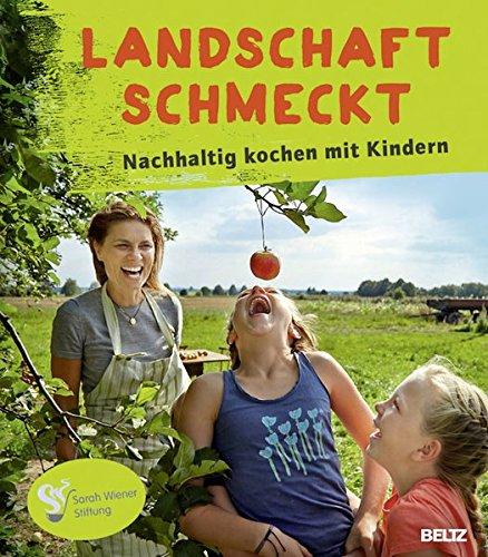 Landschaft schmeckt: Nachhaltig kochen mit Kindern