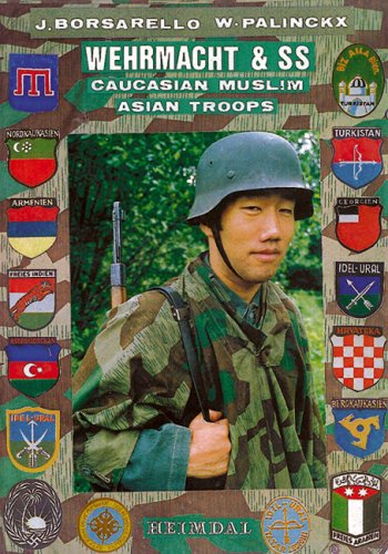 Wehrmacht and SS: Caucasian, Muslim and Asian Troops par J. F. Borsarello, Werner Palinckx