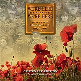We're Here Because We're Here: Songs from the Great War (Centenary Edition) [Explicit]