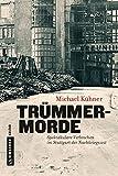 Trümmermorde: Spektakuläre Verbrechen im Stuttgart der Nachkriegszeit (Regionalgeschichte im GMEINER-Verlag)