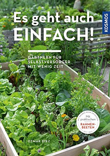 Es geht auch einfach!: Gärtnern für Selbstversorger mit wenig Zeit und wenig Platz
