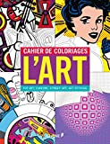 Cahier de coloriages L'Art - Pop Art, Cubisme, Street Art, Art Optique