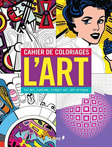 Cahier de coloriages L'Art : Pop Art, Cubisme, Street Art, Art Optique