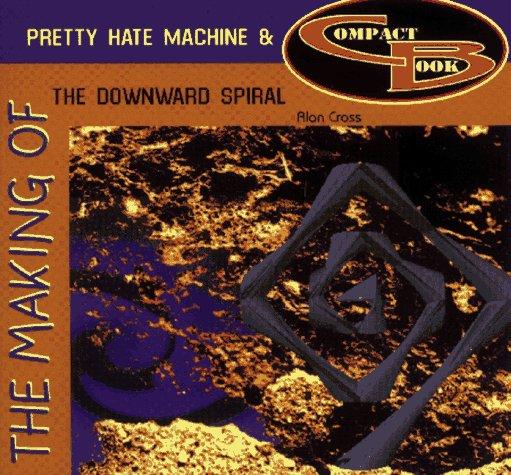 Making of Pretty Hate Machine & the Downward Spiral