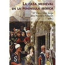 La Casa Medieval En La Península Ibérica (Sílex Universidad)