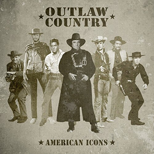 ... Outlaw Country - American Icons
