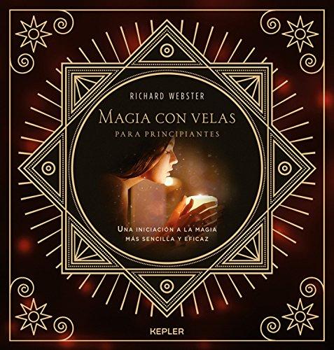 Magia con velas para principiantes/candle magic for beginners: una iniciacion a la megia mas sencilla y eficaz
