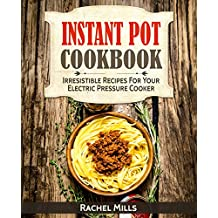 Instant Pot Cookbook: Irresistible Recipes For Your Electric Pressure Cooker (English Edition)