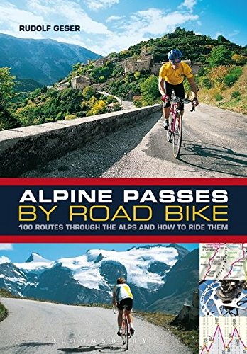 Alpine Passes by Road Bike: 100 routes through the Alps and how to ride them por Rudolf Geser