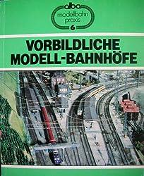 Vorbildliche Modellbahnhöfe: Gleisplanung, Bau und Ausstattung