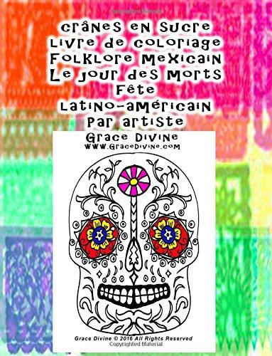 crânes en sucre livre de coloriage Folklore mexicain Le jour des morts fête latino-américain Par artiste Grace Divine