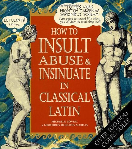 How to Insult, Abuse and Insinuate in Classical Latin [Hardcover] by NIKIFOROS DOXIADIS MARDAS' 'MICHELLE LOVRIC (1998-12-23)