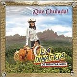 Que Chulada by La Dinastia De Tuzantla