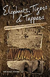 Elephants, Tigers and Tappers: Recollections of a British Rubber Planter in Malaya