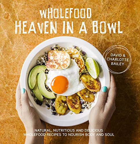 Download pdf by david and charlotte bailey wholefood heaven in a download pdf by david and charlotte bailey wholefood heaven in a bowl natural nutritious and forumfinder Images