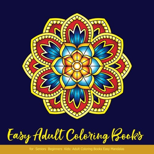Easy Adult Coloring Books for Seniors Beginners Kids: Adult Coloring Books Easy Mandalas: Easy & Simple Adult Coloring Books for Seniors & Beginners: Simple Coloring Books for Adult: Large Print por Easy Adult Coloring Books for Seniors and Beginners by Tiny Flowers & Mandalas Books