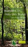 Wandern im Naturpark Taunus: 22 Routen auf 200 km Länge