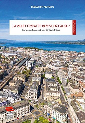 La ville compacte remise en cause ? : Formes urbaines et mobilités de loisirs