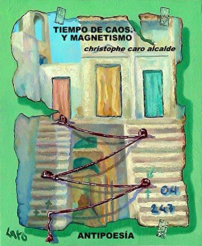 TIEMPO DE CAOS. Y MAGNETISMO: ANTIPOESÍA Vol.10 (TIEMPO DE VIVIR) por CHRISTOPHE CARO ALCALDE
