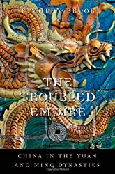 The Troubled Empire: China in the Yuan and Ming Dynasties (History of Imperial China) by Timothy Brook (2010-06-15)