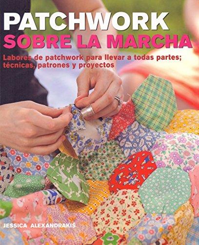 Patchwork sobre la marcha: labores de patchwork para llevar a todas partes : técnicas, patrones y proyectos (Manualidades)