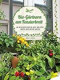 Bio-Gärtnern am Fensterbrett: Wie auf kleinstem Raum das ganze Jahr Gemüse, Kräuter, Salate und Obst wachsen