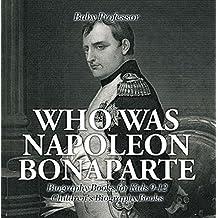 Who Was Napoleon Bonaparte - Biography Books for Kids 9-12 | Children's Biography Books