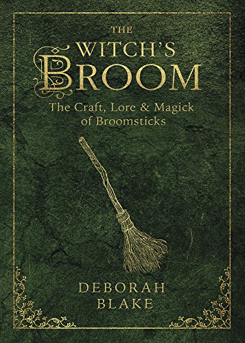 The Witch's Broom: The Craft, Lore & Magick of Broomsticks (The Witch's Tools (Broom Witch's)