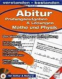 Abitur Prüfungsaufgaben & Lösungen für Mathe und Physik