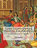 Yasna: Sacred Gathas, Hymns of Zarathushtra: with Glossary terms