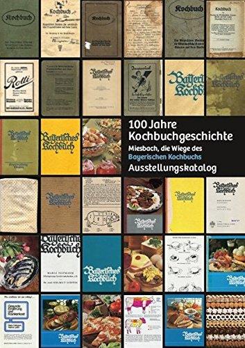 100 Jahre Kochbuchgeschichte: Miesbach, die Wiege des Bayerischen Kochbuchs. Ausstellungskatalog