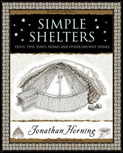 Simple Shelters: Tents, Tipis, Yurts, Domes and Other Ancient Homes por Jonathan Horning
