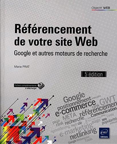 Référencement de votre site Web - Google et autres moteurs de recherche (5e édition) par Marie PRAT