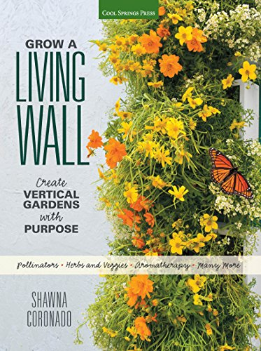 Coronado Springs (Grow a Living Wall: Create Vertical Gardens with Purpose: Pollinators - Herbs and Veggies - Aromatherapy - Many More)