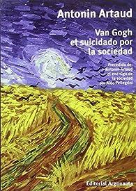 Van Gogh el suicidado por la sociedad par Antonin Artaud