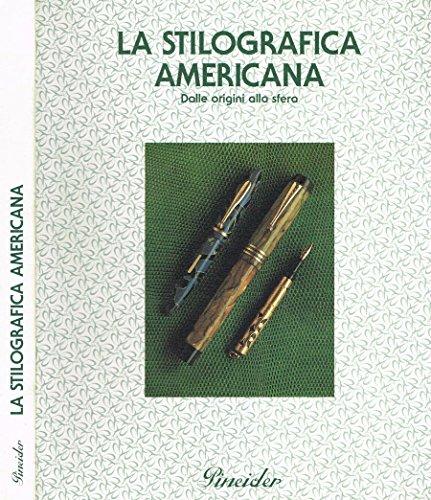 La stilografica Americana. Dalle origini alla sfera.