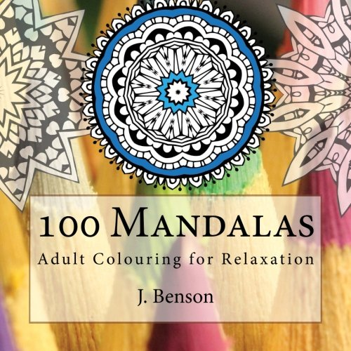 100 Mandalas: Adult Colouring for Relaxation: Volume 1 (Mindful Mandalas)