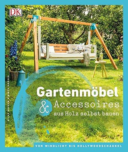 Preisvergleich Produktbild Gartenmöbel & Accessoires aus Holz selbst bauen: Von Windlicht bis Hollywoodschaukel