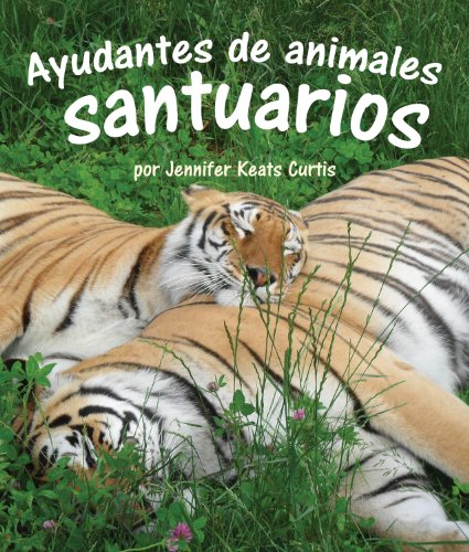 Ayudantes de animales: santuarios por Jennifer Keats Curtis