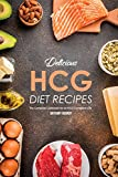 Delicious HCG Diet Recipes: The Complete Cookbook for an HCG Compliant Life (English Edition)